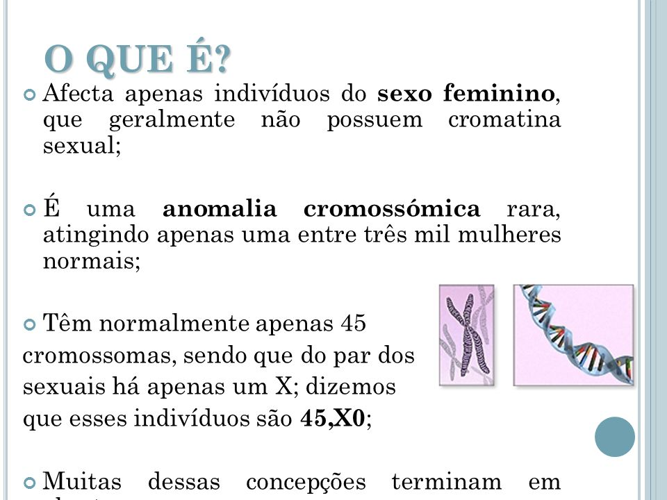 O QUE É Afecta apenas indivíduos do sexo feminino, que geralmente não possuem cromatina sexual;