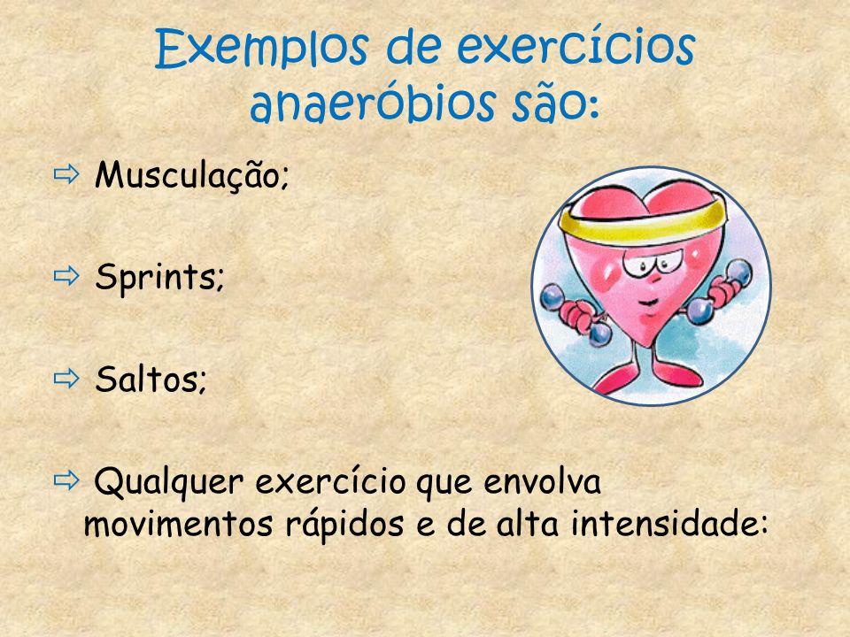 Exemplos de exercícios anaeróbios são: