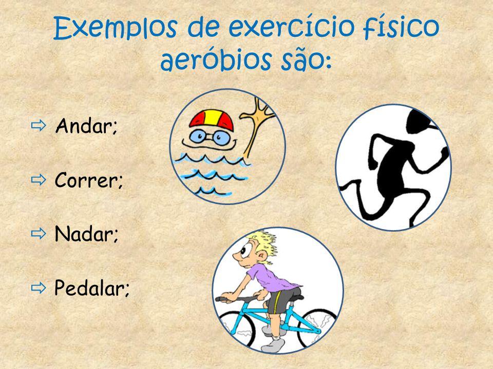 Exemplos de exercício físico aeróbios são: