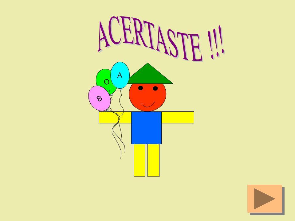 ACERTASTE !!! O A B