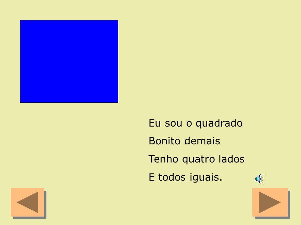 Eu sou o quadrado Bonito demais Tenho quatro lados E todos iguais.