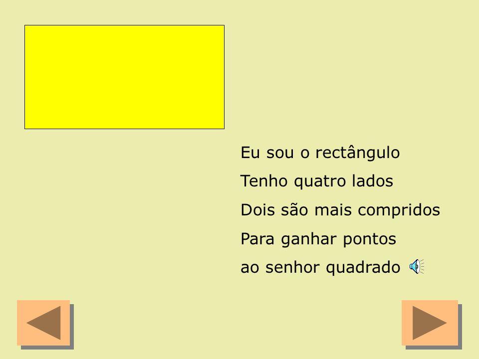 Eu sou o rectângulo Tenho quatro lados. Dois são mais compridos.