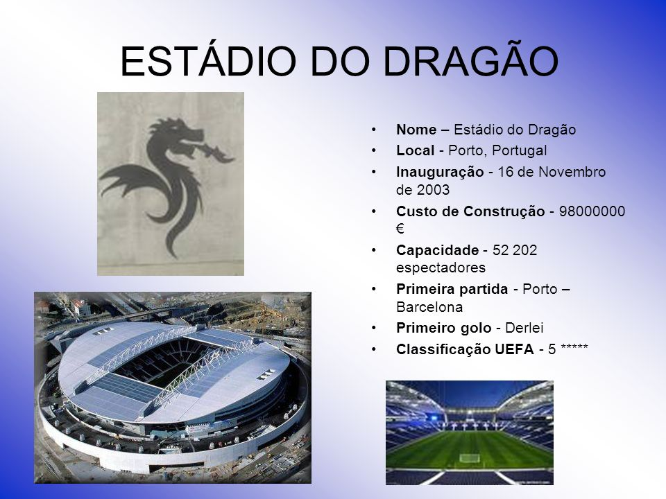 ESTÁDIO DO DRAGÃO Nome – Estádio do Dragão Local - Porto, Portugal