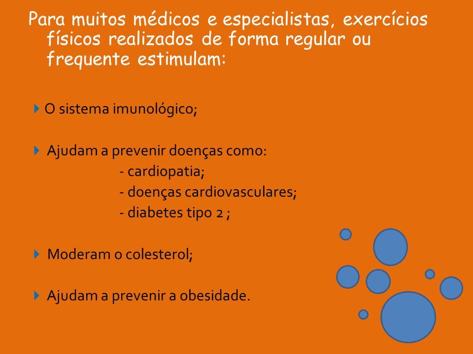 Para muitos médicos e especialistas, exercícios físicos realizados de forma regular ou frequente estimulam: