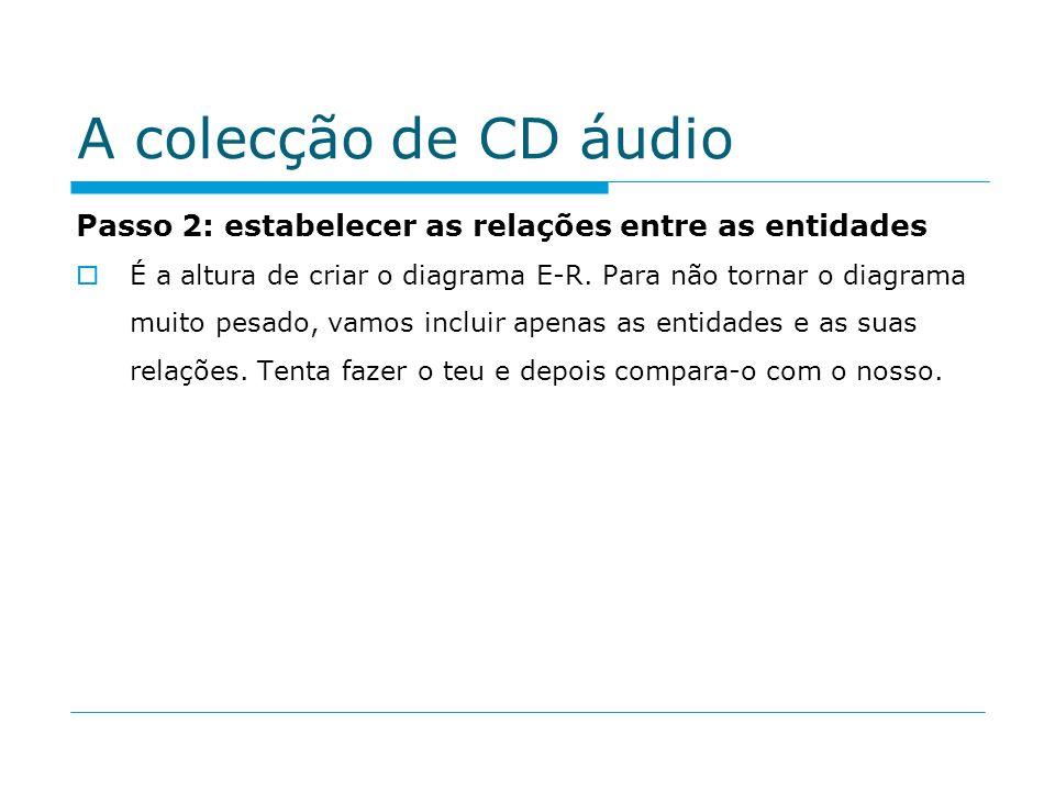 A colecção de CD áudio Passo 2: estabelecer as relações entre as entidades.