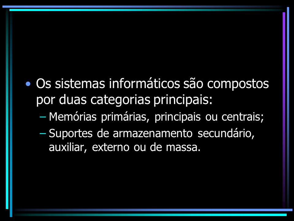 Os sistemas informáticos são compostos por duas categorias principais: