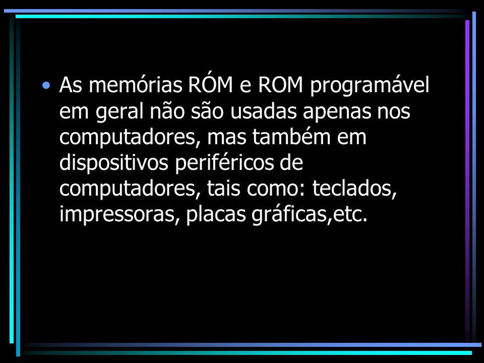 As memórias RÓM e ROM programável em geral não são usadas apenas nos computadores, mas também em dispositivos periféricos de computadores, tais como: teclados, impressoras, placas gráficas,etc.