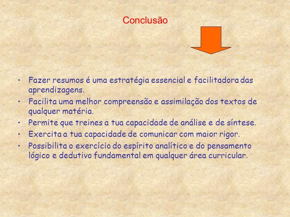 ConclusãoFazer resumos é uma estratégia essencial e facilitadora das aprendizagens.