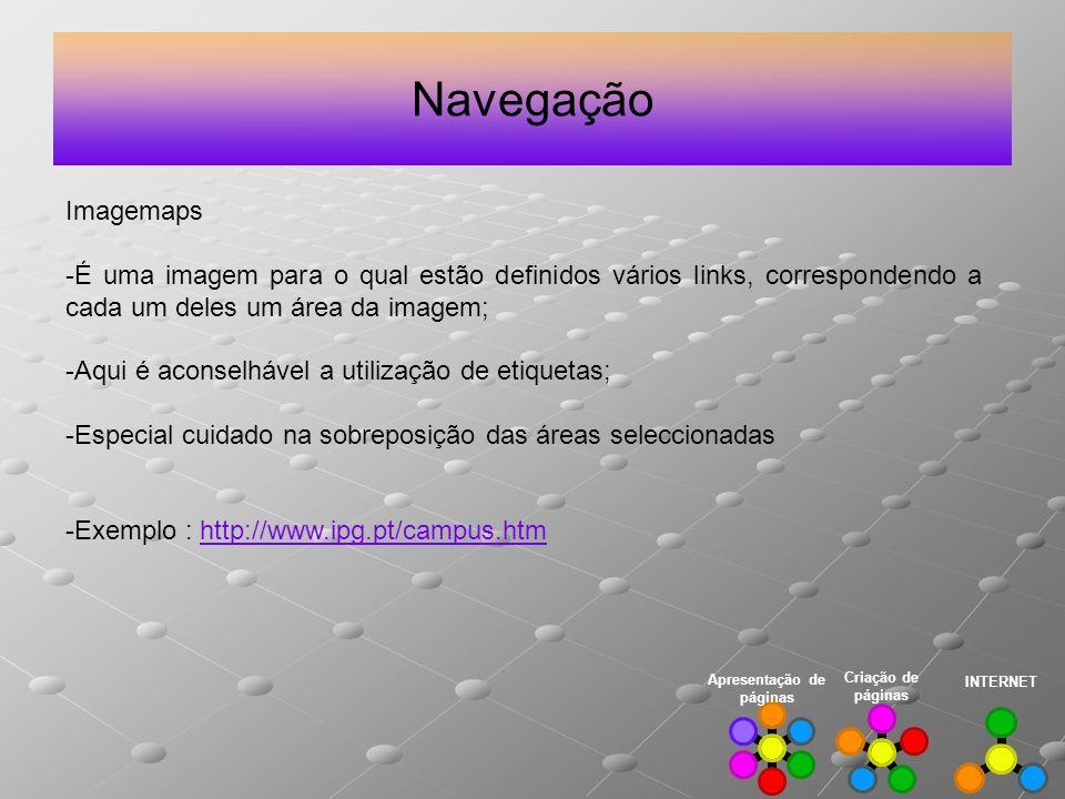 Navegação Imagemaps. É uma imagem para o qual estão definidos vários links, correspondendo a cada um deles um área da imagem;
