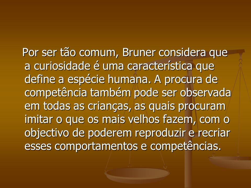Por ser tão comum, Bruner considera que a curiosidade é uma característica que define a espécie humana.