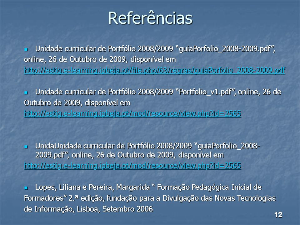 Referências Unidade curricular de Portfólio 2008/2009 guiaPorfolio_2008-2009.pdf , online, 26 de Outubro de 2009, disponível em.