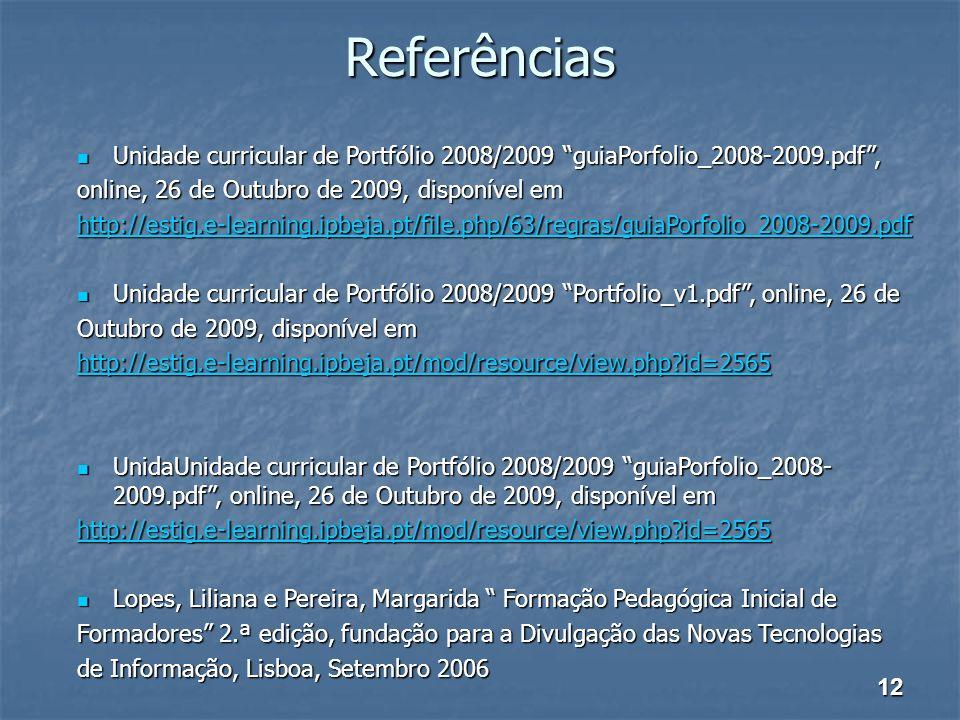 ReferênciasUnidade curricular de Portfólio 2008/2009 guiaPorfolio_2008-2009.pdf , online, 26 de Outubro de 2009, disponível em.