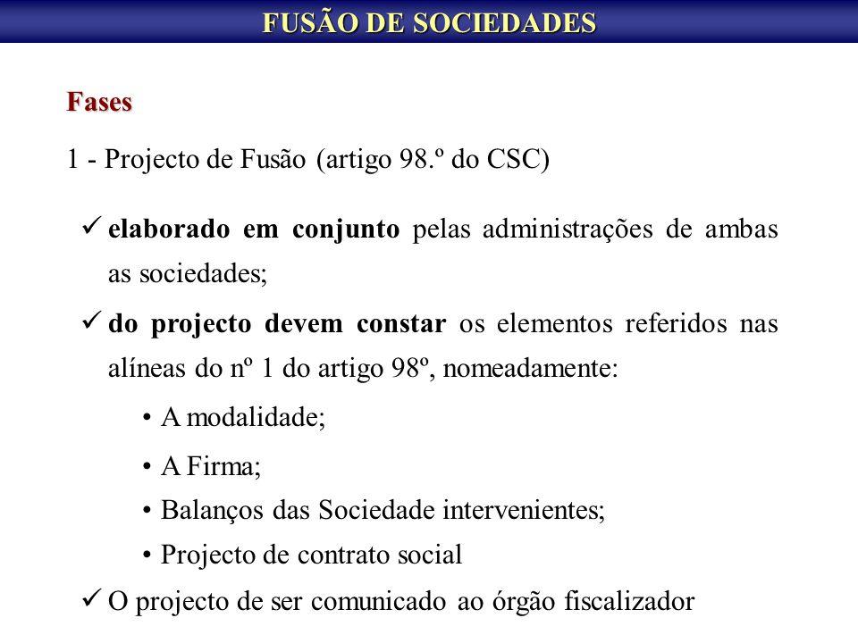 FUSÃO DE SOCIEDADES Fases. 1 - Projecto de Fusão (artigo 98.º do CSC) elaborado em conjunto pelas administrações de ambas as sociedades;