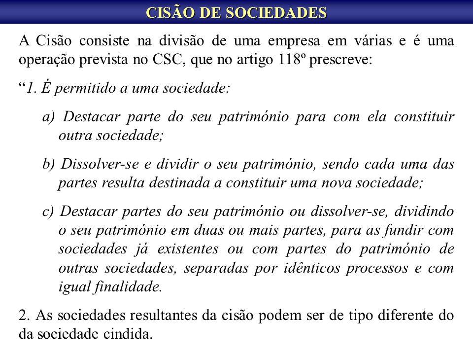 CISÃO DE SOCIEDADES A Cisão consiste na divisão de uma empresa em várias e é uma operação prevista no CSC, que no artigo 118º prescreve: