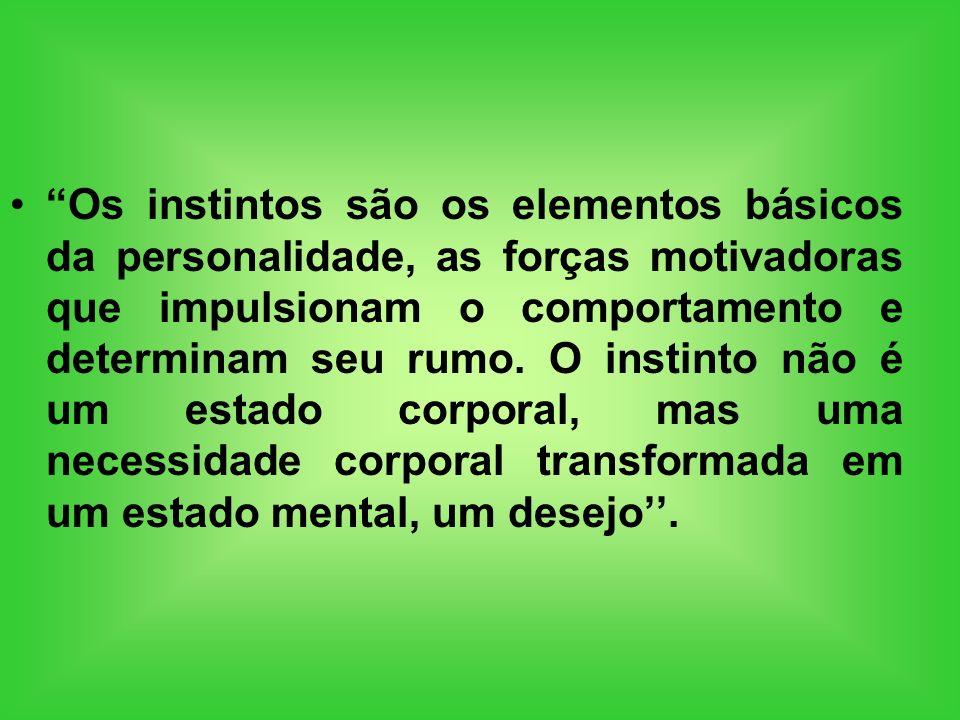 Os instintos são os elementos básicos da personalidade, as forças motivadoras que impulsionam o comportamento e determinam seu rumo.