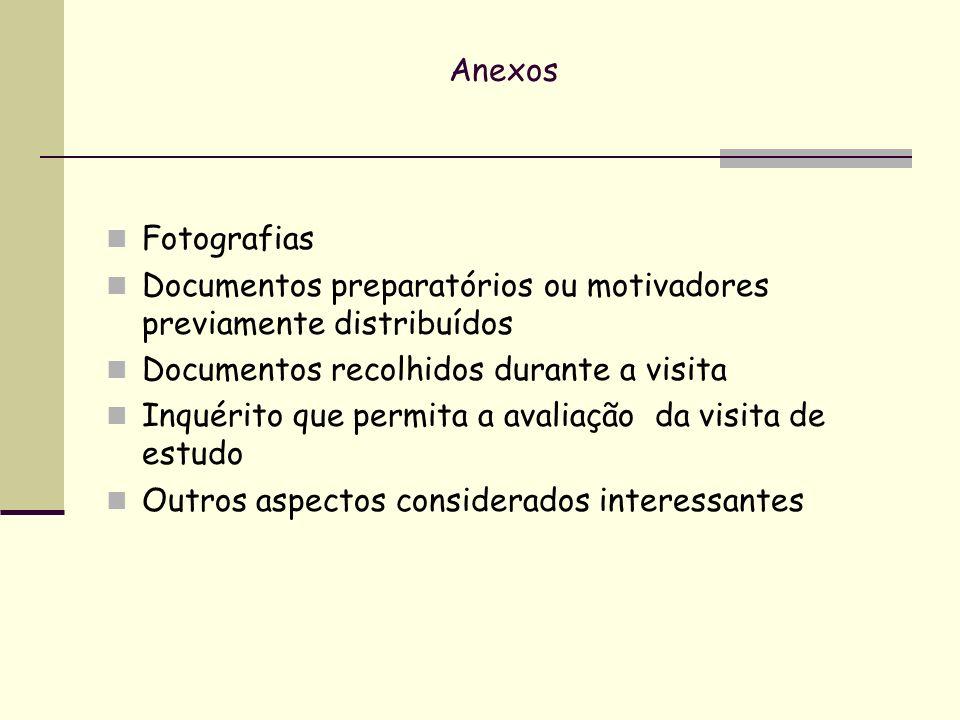 Anexos Fotografias. Documentos preparatórios ou motivadores previamente distribuídos. Documentos recolhidos durante a visita.