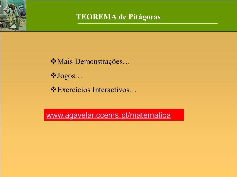 TEOREMA de Pitágoras Mais Demonstrações… Jogos… Exercícios Interactivos… www.agavelar.ccems.pt/matematica.