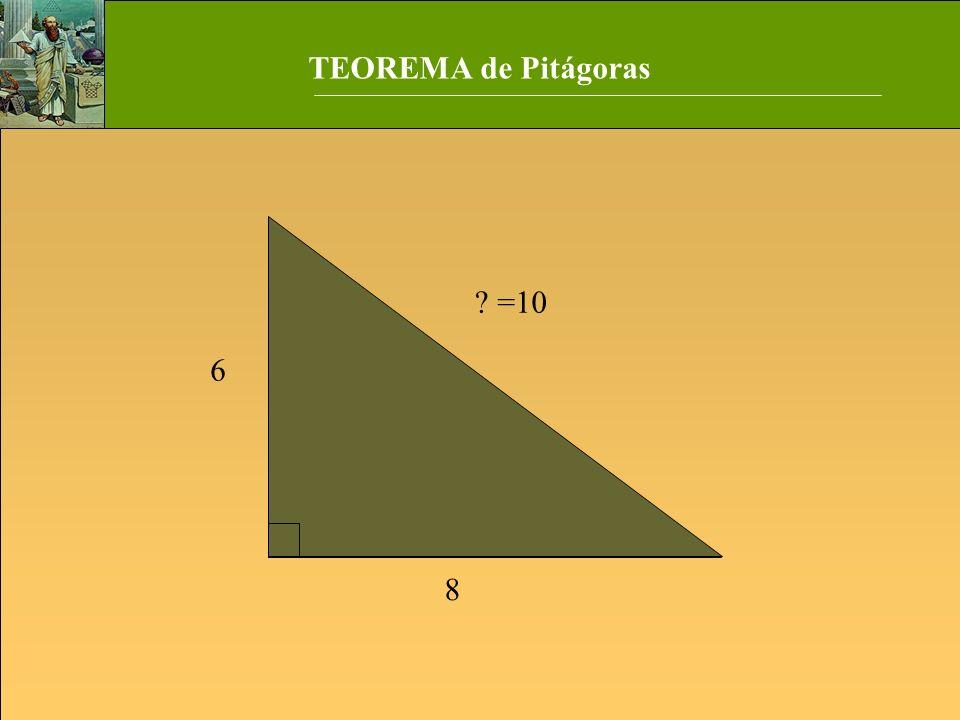 TEOREMA de Pitágoras =10 6 8