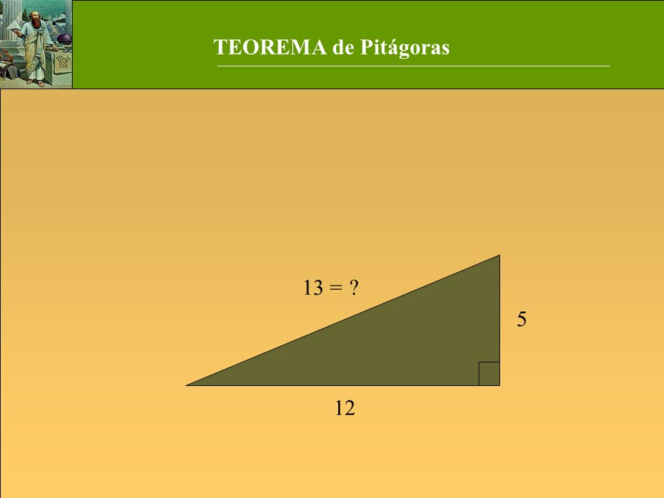 TEOREMA de Pitágoras 13 = 5 12