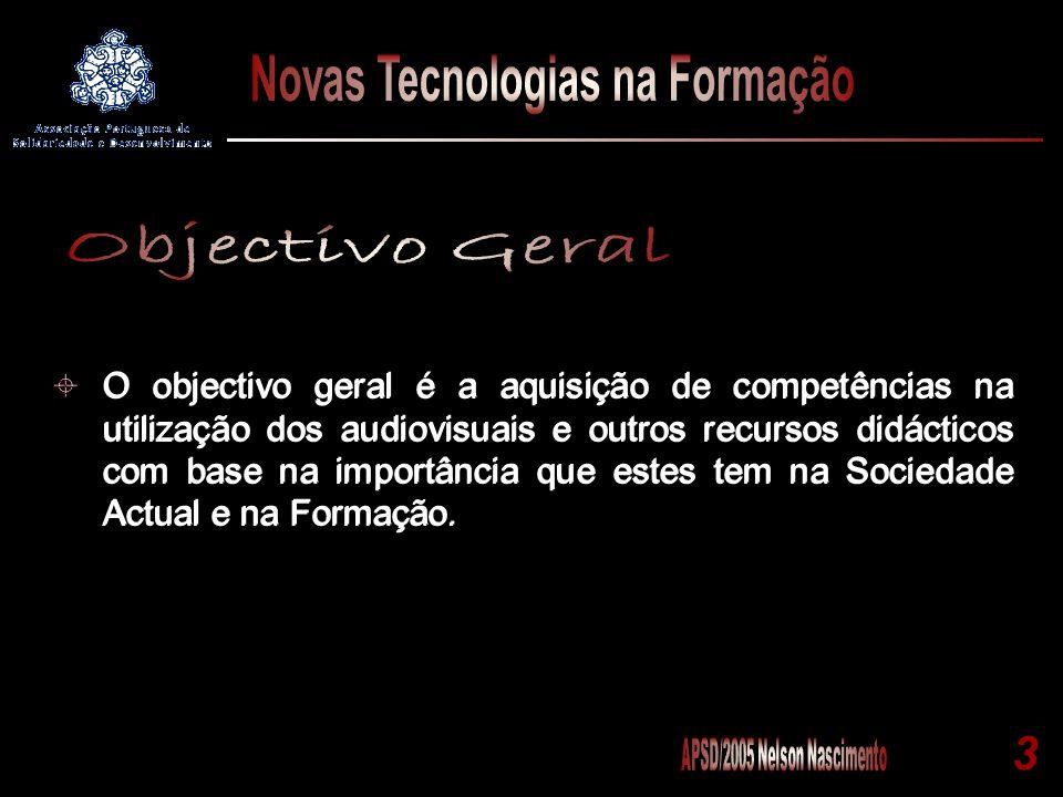 O objectivo geral é a aquisição de competências na utilização dos audiovisuais e outros recursos didácticos com base na importância que estes tem na Sociedade Actual e na Formação.