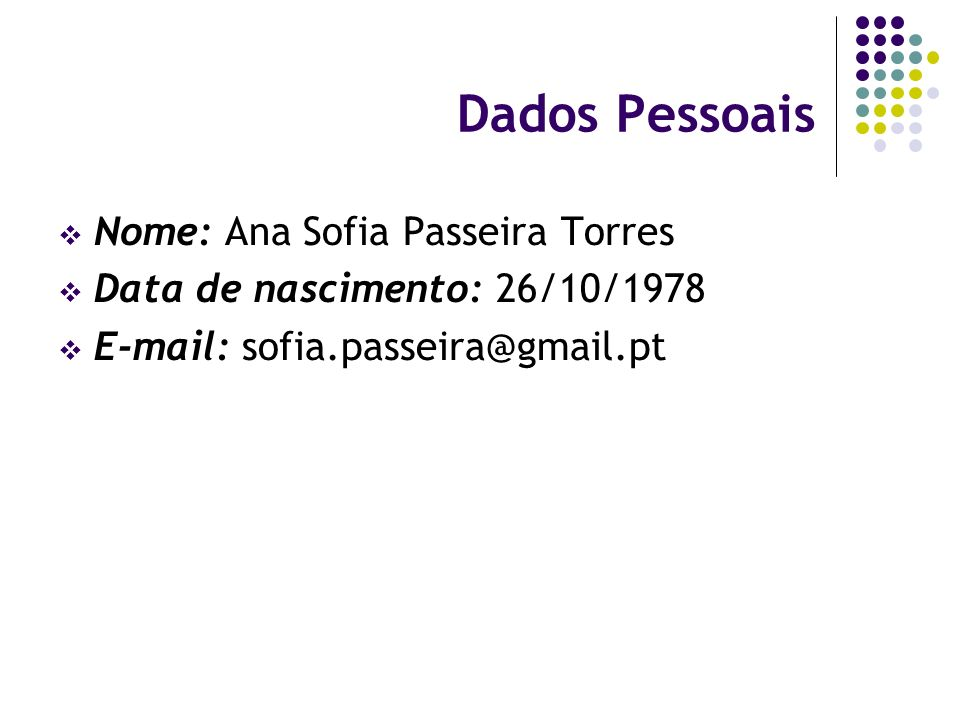 Dados Pessoais Nome: Ana Sofia Passeira Torres