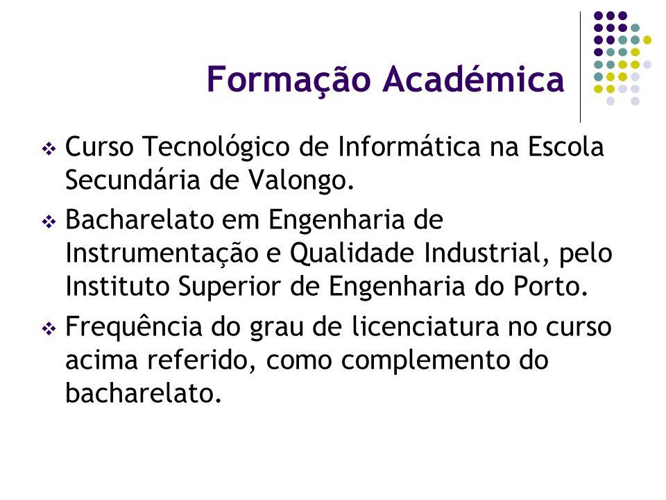 Formação Académica Curso Tecnológico de Informática na Escola Secundária de Valongo.
