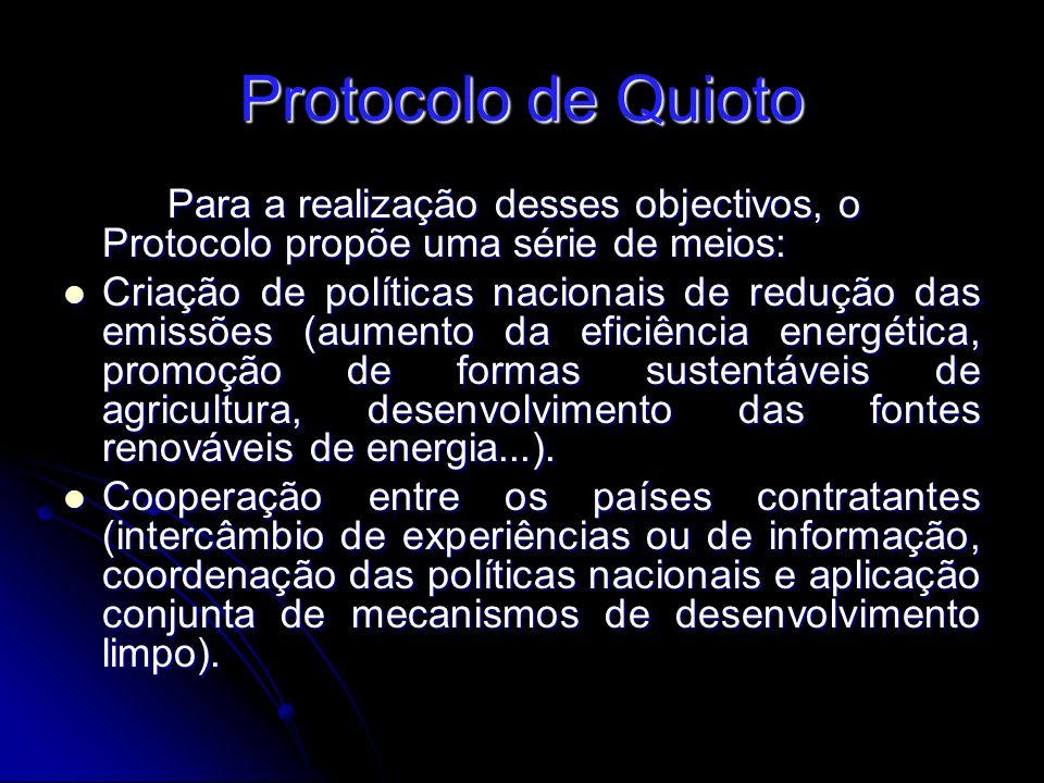 Protocolo de Quioto Para a realização desses objectivos, o Protocolo propõe uma série de meios: