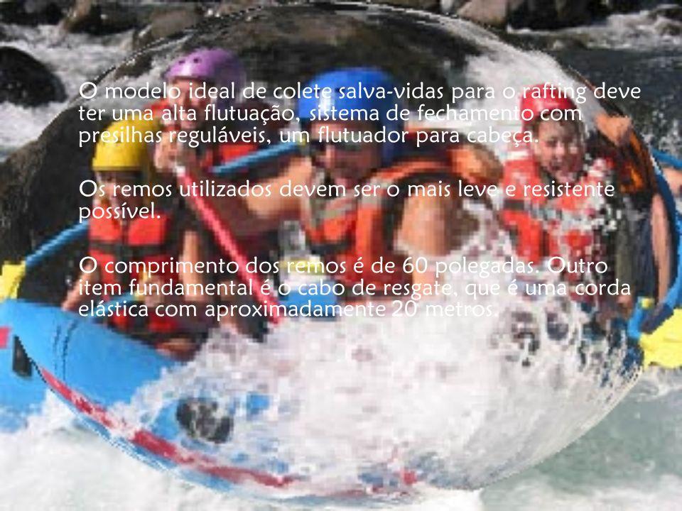 O modelo ideal de colete salva-vidas para o rafting deve ter uma alta flutuação, sistema de fechamento com presilhas reguláveis, um flutuador para cabeça.