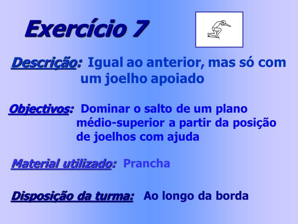 Exercício 7 Descrição: Igual ao anterior, mas só com um joelho apoiado