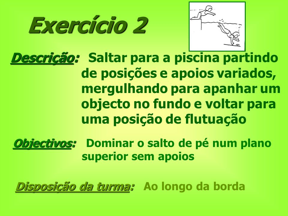 Exercício 2 Descrição: Saltar para a piscina partindo