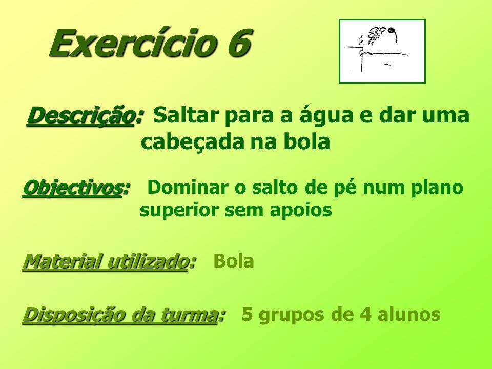Exercício 6 Descrição: Saltar para a água e dar uma cabeçada na bola