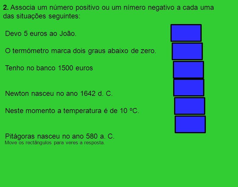 2. Associa um número positivo ou um nímero negativo a cada uma