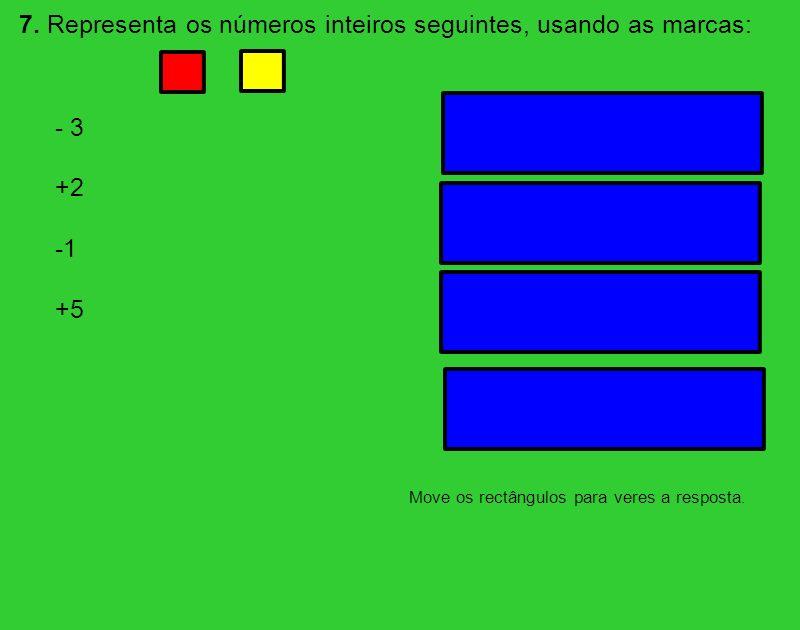 7. Representa os números inteiros seguintes, usando as marcas: