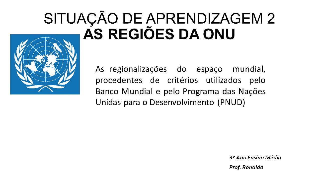 SITUAÇÃO DE APRENDIZAGEM 2 AS REGIÕES DA ONU