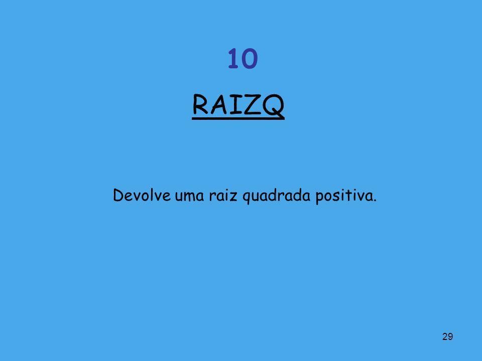 RAIZQ 10 Devolve uma raiz quadrada positiva.