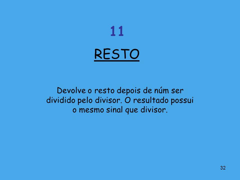 RESTO 11. Devolve o resto depois de núm ser dividido pelo divisor.