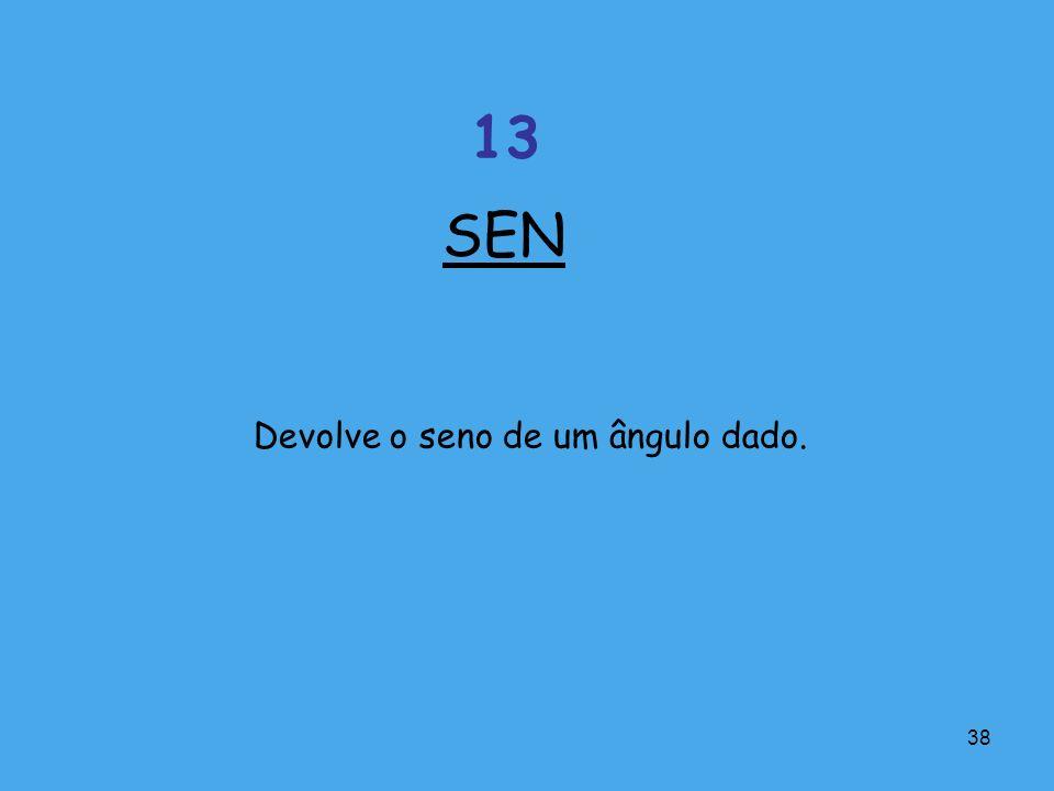 SEN 13 Devolve o seno de um ângulo dado.