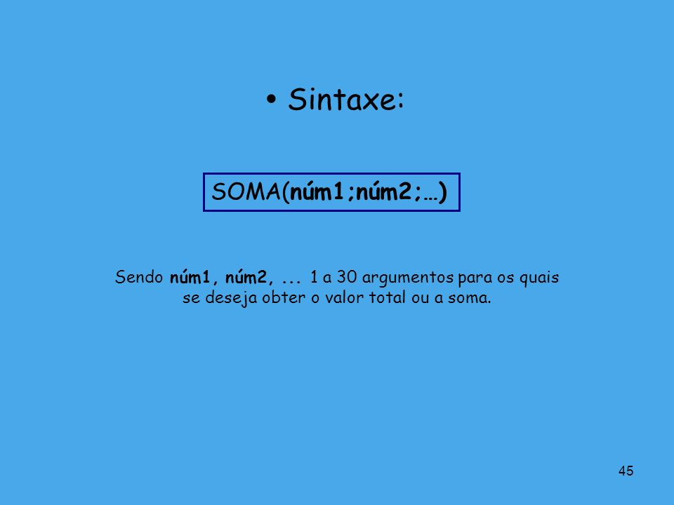  Sintaxe: SOMA(núm1;núm2;…)