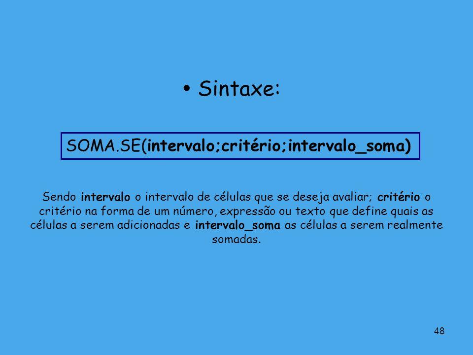  Sintaxe: SOMA.SE(intervalo;critério;intervalo_soma)