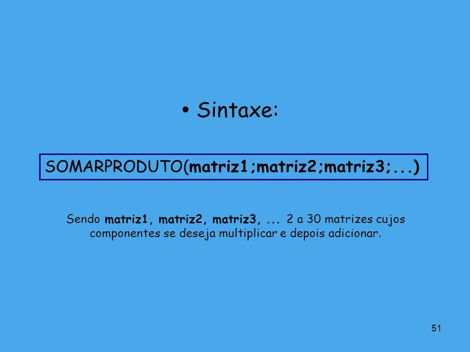  Sintaxe: SOMARPRODUTO(matriz1;matriz2;matriz3;...)