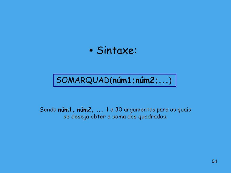  Sintaxe: SOMARQUAD(núm1;núm2;...)