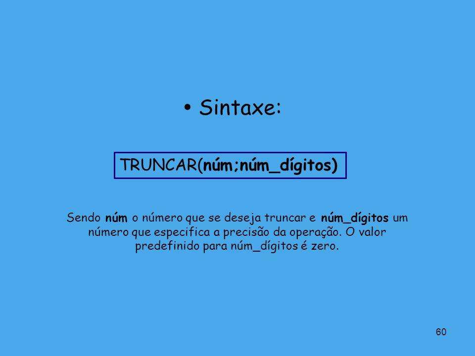  Sintaxe: TRUNCAR(núm;núm_dígitos)