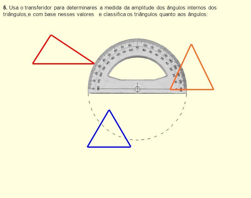 5. Usa o transferidor para determinares a medida da amplitude dos ângulos internos dos