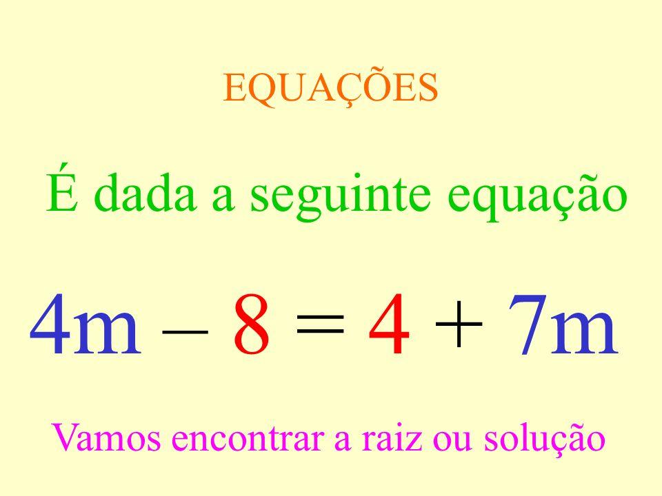 4m – 8 = 4 + 7m É dada a seguinte equação EQUAÇÕES