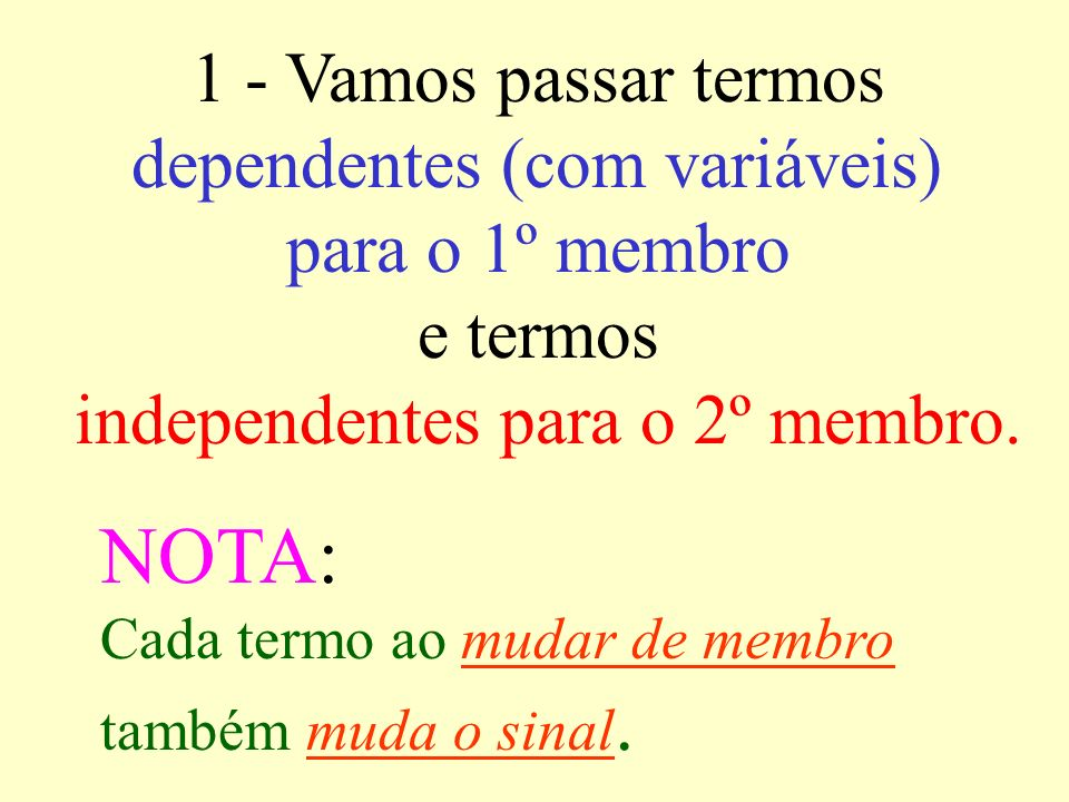 NOTA: 1 - Vamos passar termos dependentes (com variáveis)