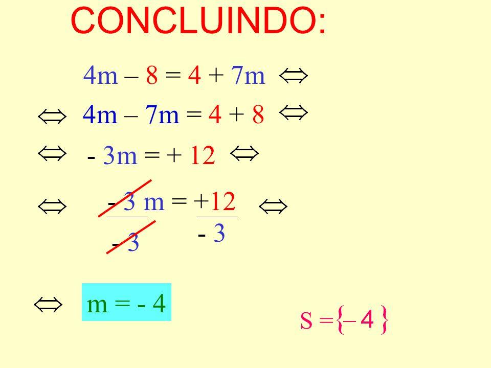 CONCLUINDO: 4m – 8 = 4 + 7m 4m – 7m = 4 + 8 - 3m = + 12 - 3 m = +12