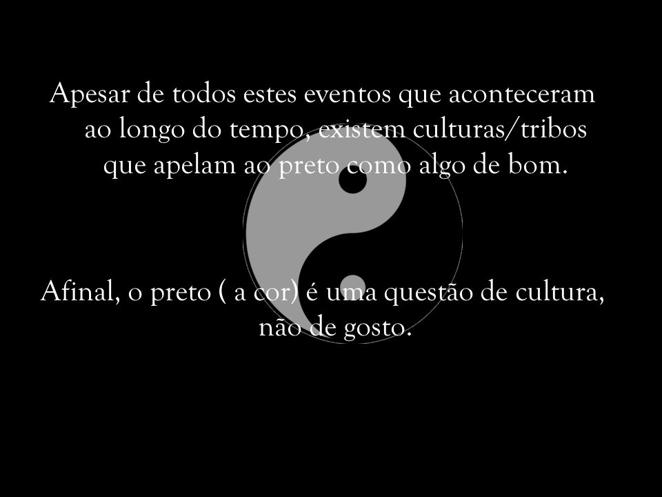 Afinal, o preto ( a cor) é uma questão de cultura, não de gosto.
