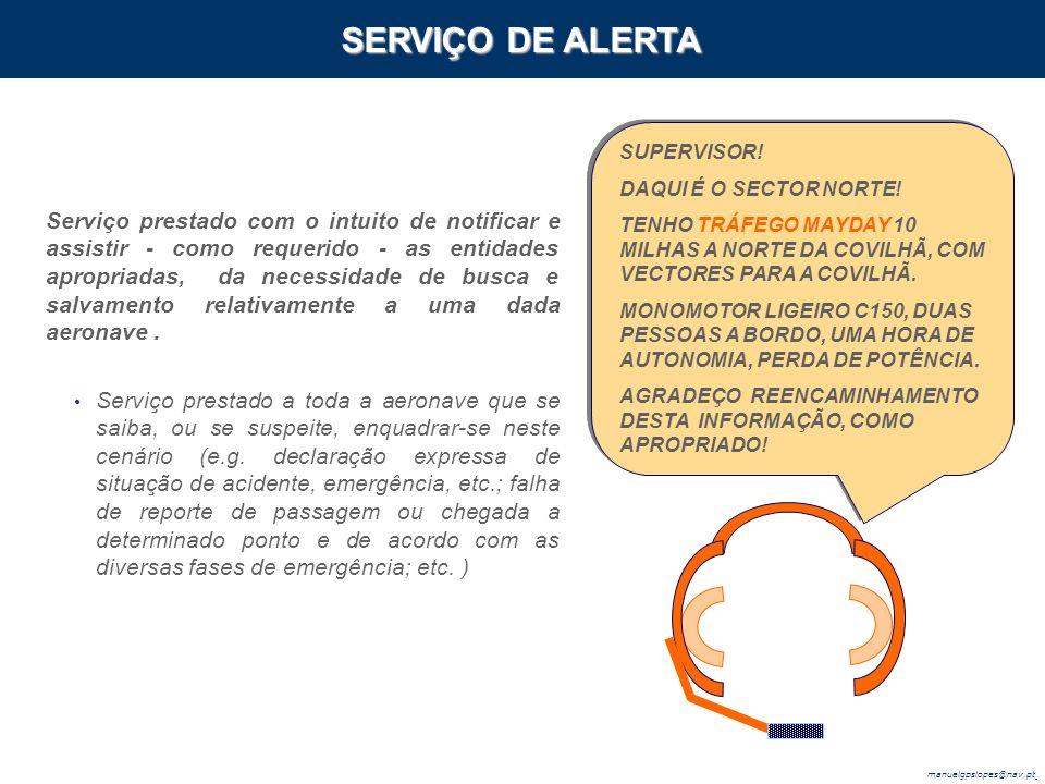 SERVIÇO DE ALERTA SUPERVISOR! DAQUI É O SECTOR NORTE! TENHO TRÁFEGO MAYDAY 10 MILHAS A NORTE DA COVILHÃ, COM VECTORES PARA A COVILHÃ.