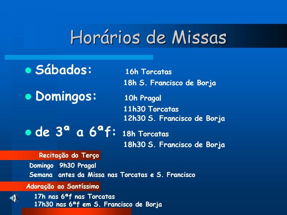 Horários de Missas Sábados: 16h Torcatas Domingos: 10h Pragal