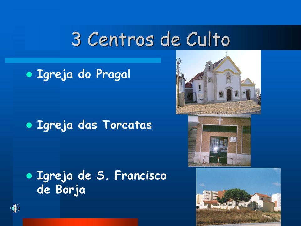 3 Centros de Culto Igreja do Pragal Igreja das Torcatas